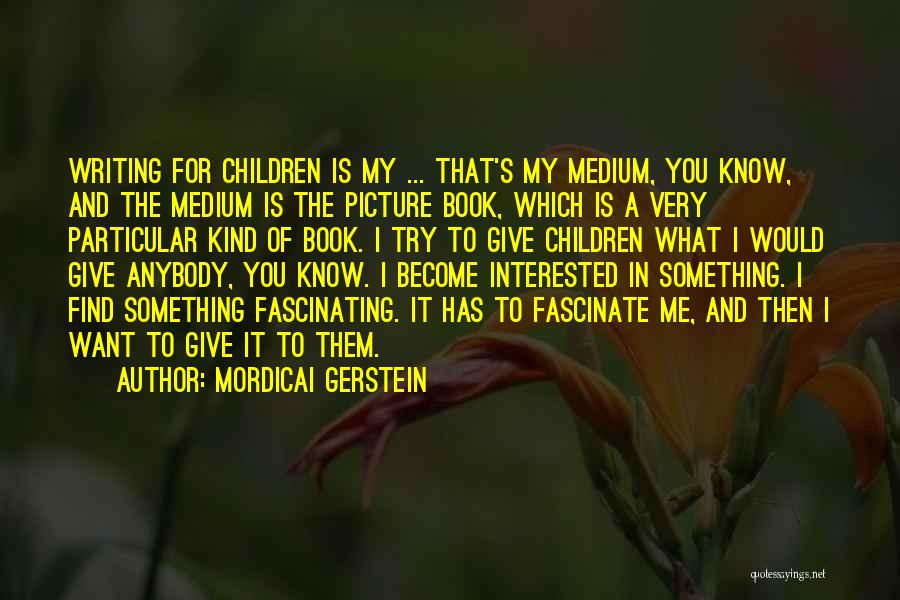 Best Picture Book Quotes By Mordicai Gerstein