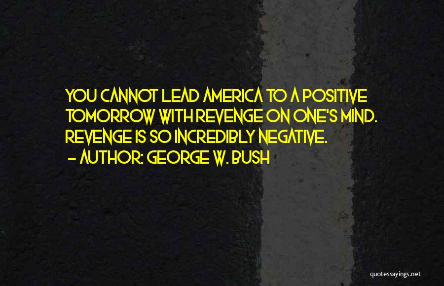 Best Positive Mind Quotes By George W. Bush