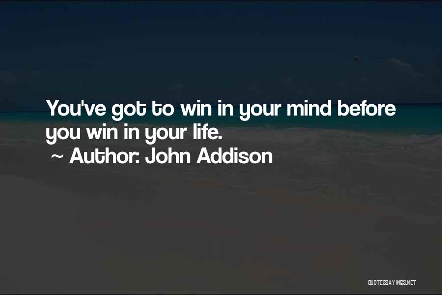 Best Positive Mind Quotes By John Addison