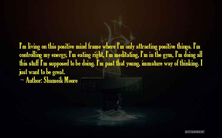 Best Positive Mind Quotes By Shameik Moore