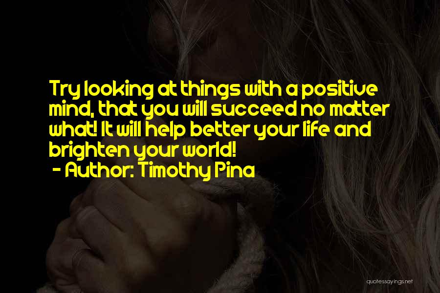 Best Positive Mind Quotes By Timothy Pina