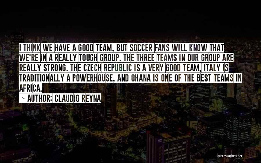 Best Powerhouse Quotes By Claudio Reyna