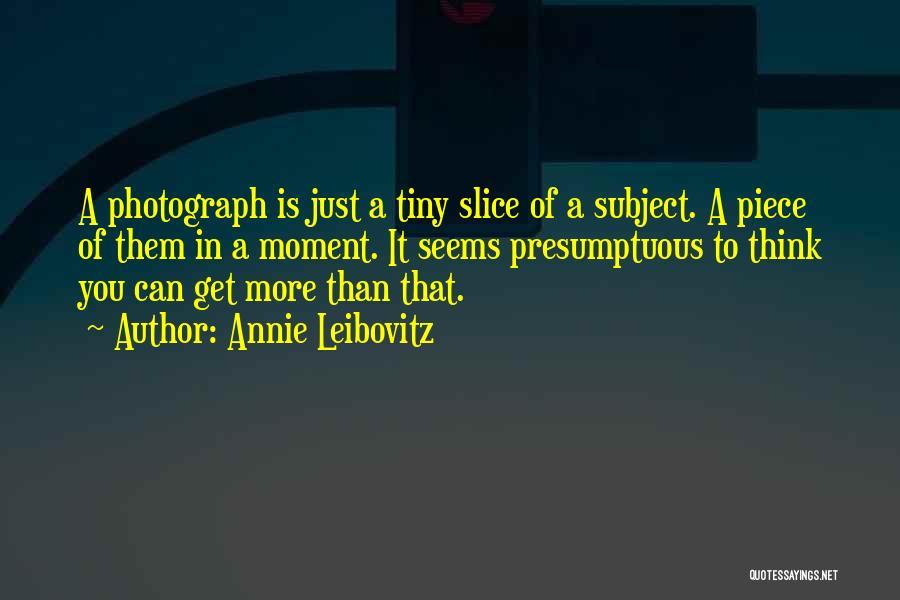 Best Presumptuous Quotes By Annie Leibovitz