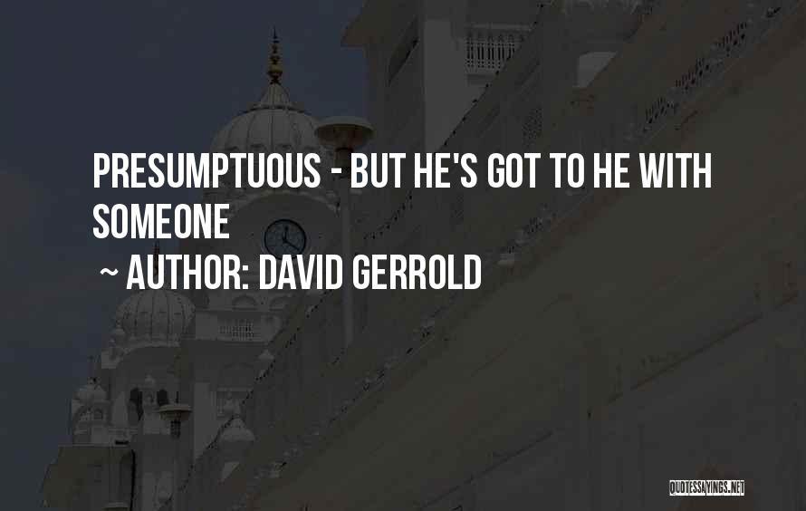 Best Presumptuous Quotes By David Gerrold