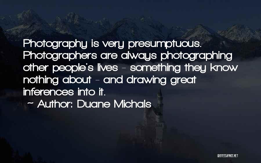 Best Presumptuous Quotes By Duane Michals