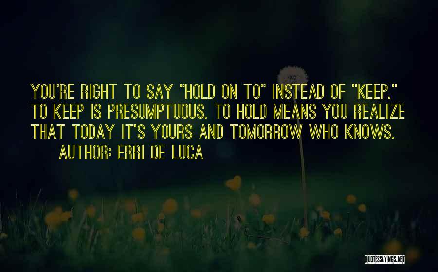 Best Presumptuous Quotes By Erri De Luca