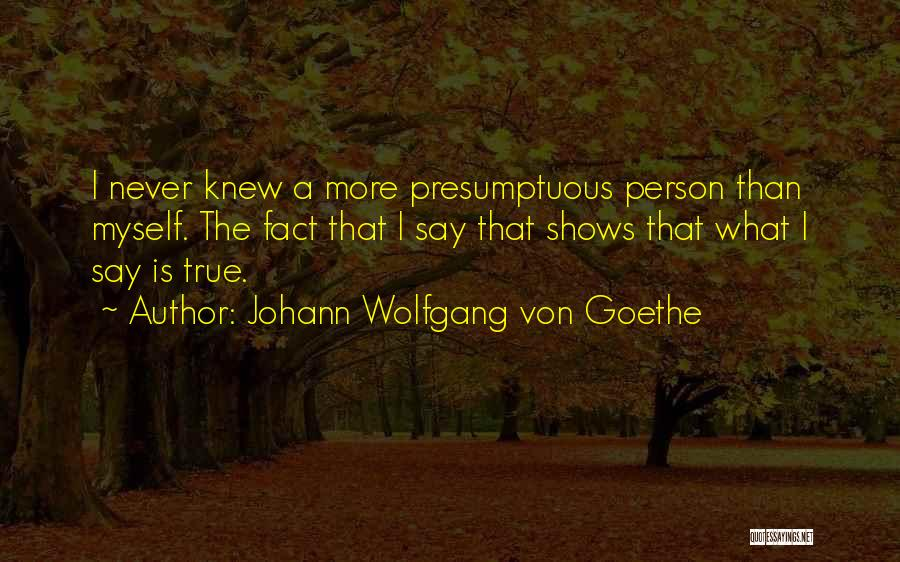 Best Presumptuous Quotes By Johann Wolfgang Von Goethe