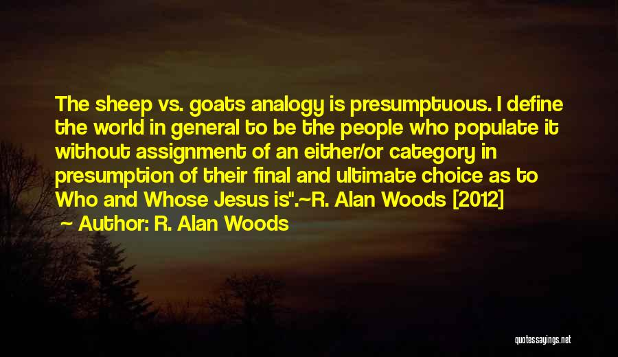 Best Presumptuous Quotes By R. Alan Woods