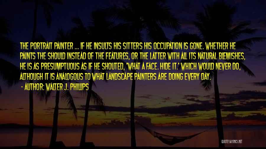 Best Presumptuous Quotes By Walter J. Phillips