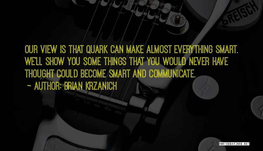 Best Quark Quotes By Brian Krzanich