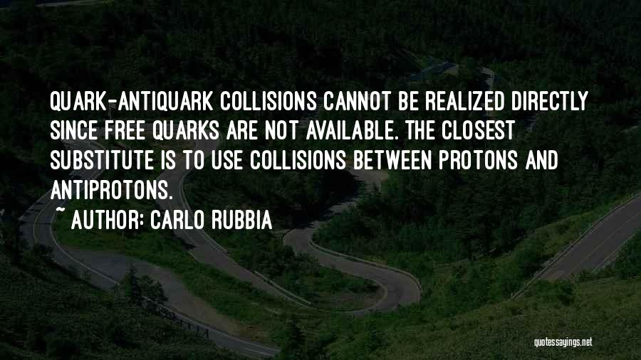 Best Quark Quotes By Carlo Rubbia