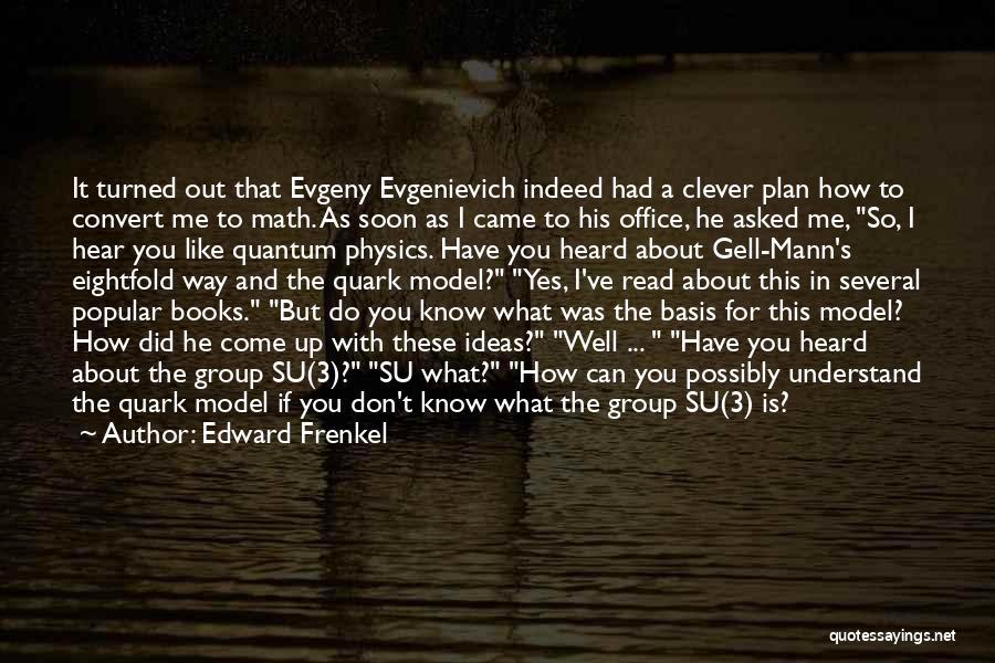 Best Quark Quotes By Edward Frenkel