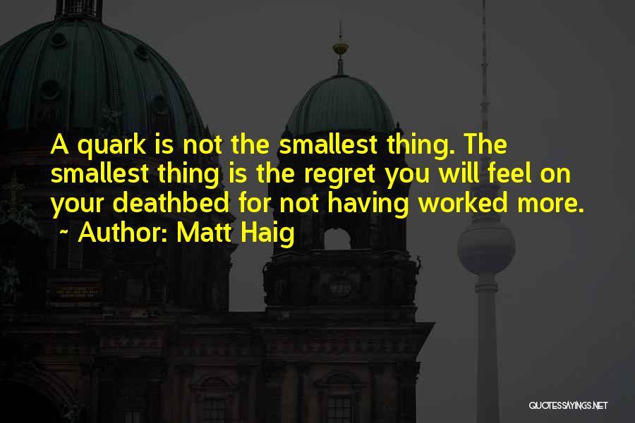 Best Quark Quotes By Matt Haig