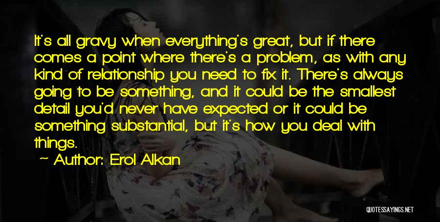 Best Relationship Problem Quotes By Erol Alkan