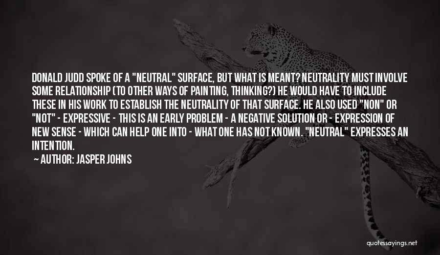 Best Relationship Problem Quotes By Jasper Johns