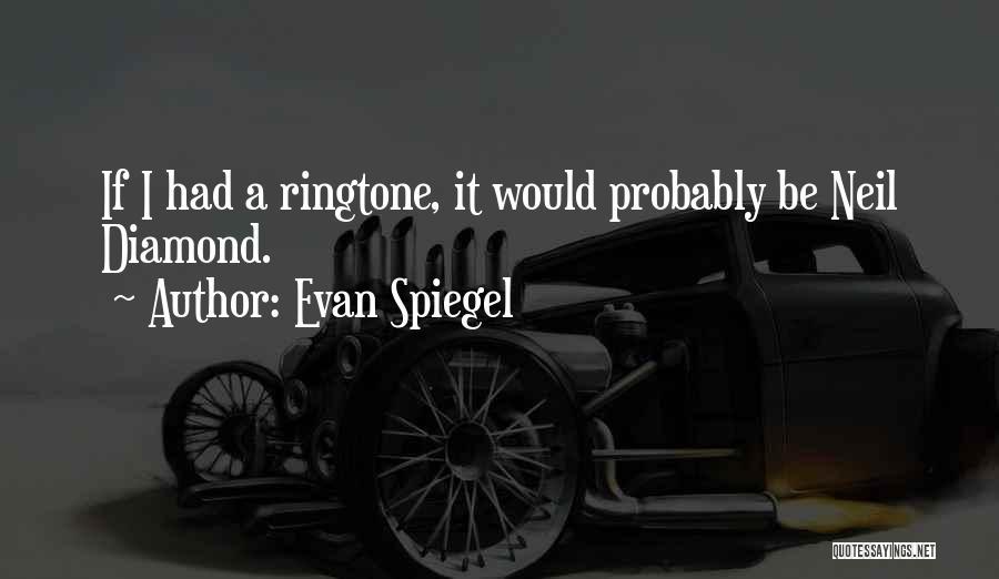Best Ringtone Quotes By Evan Spiegel