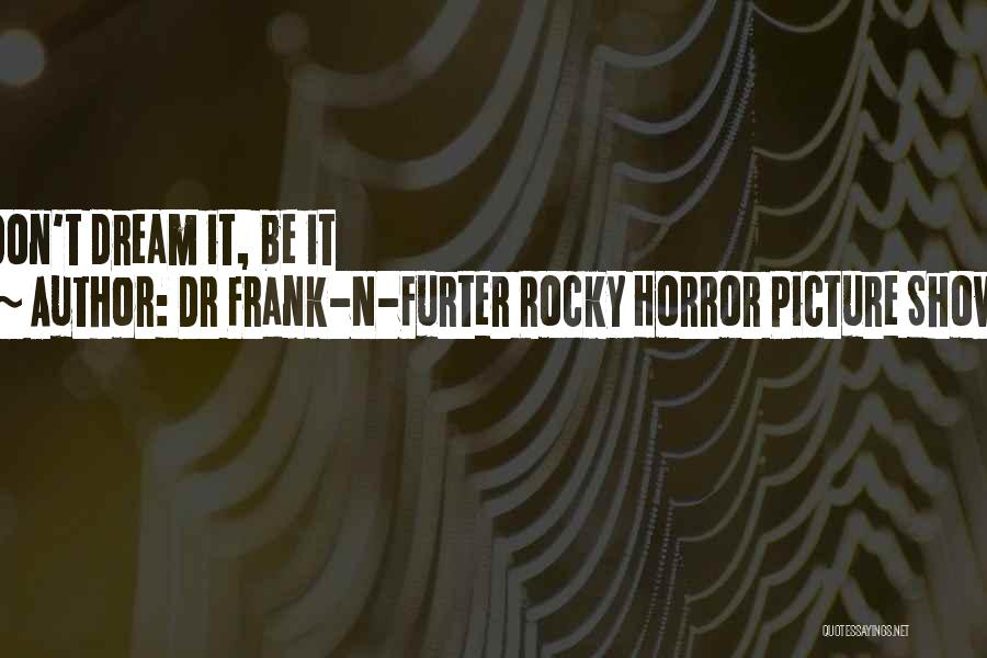 Best Rocky Inspirational Quotes By Dr Frank-N-Furter Rocky Horror Picture Show