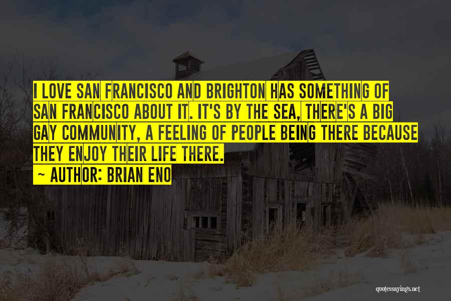 Best San Francisco Quotes By Brian Eno