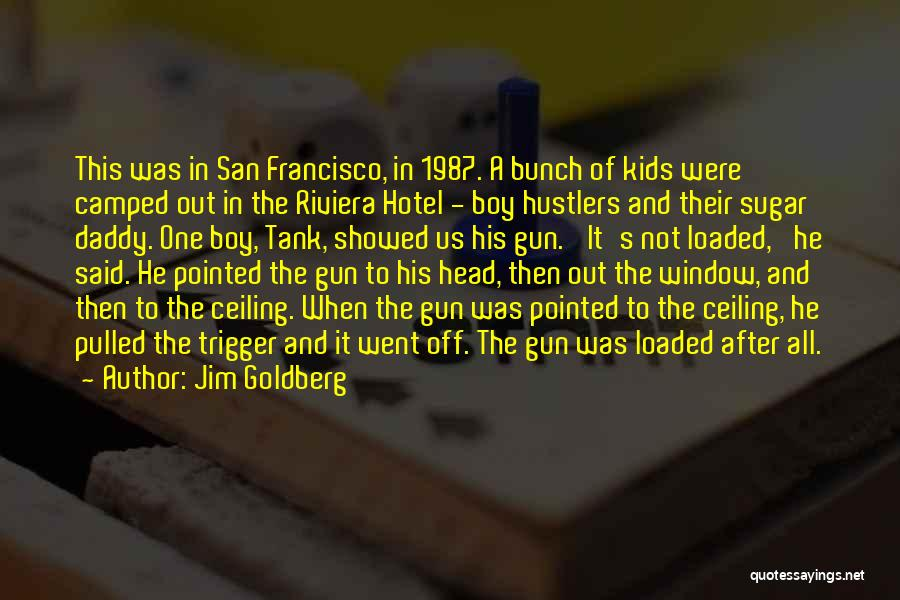 Best San Francisco Quotes By Jim Goldberg