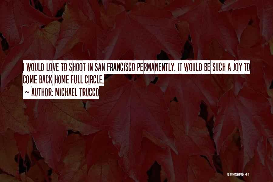 Best San Francisco Quotes By Michael Trucco