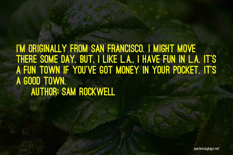 Best San Francisco Quotes By Sam Rockwell