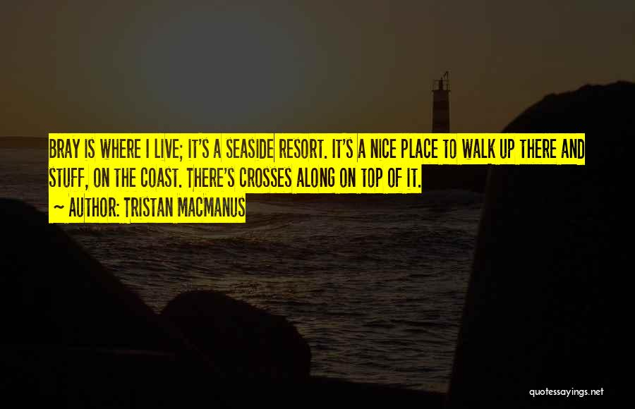 Best Seaside Quotes By Tristan MacManus