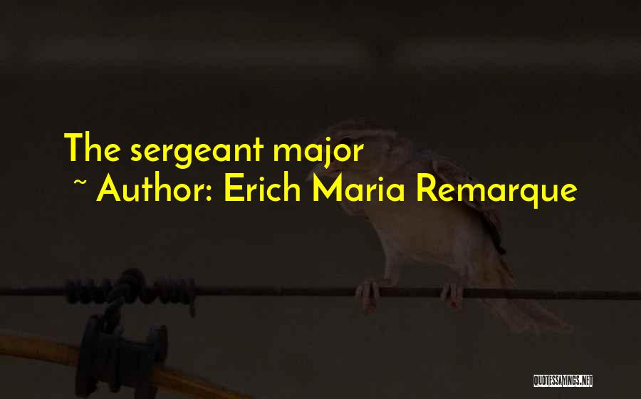 Best Sergeant Major Quotes By Erich Maria Remarque