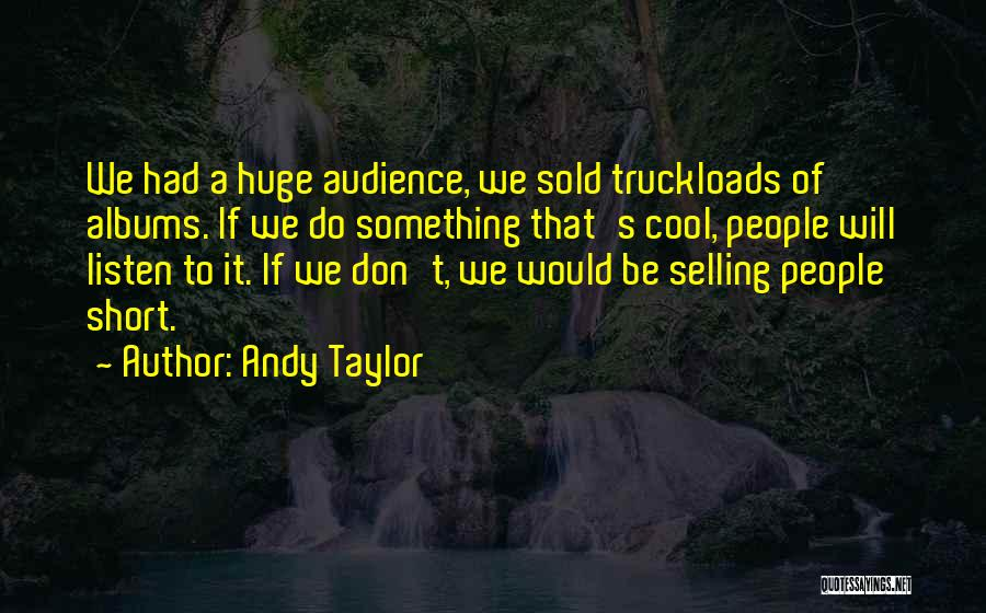 Best Short Cool Quotes By Andy Taylor