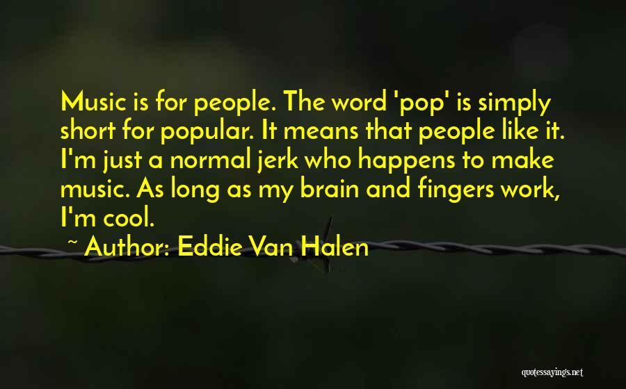 Best Short Cool Quotes By Eddie Van Halen