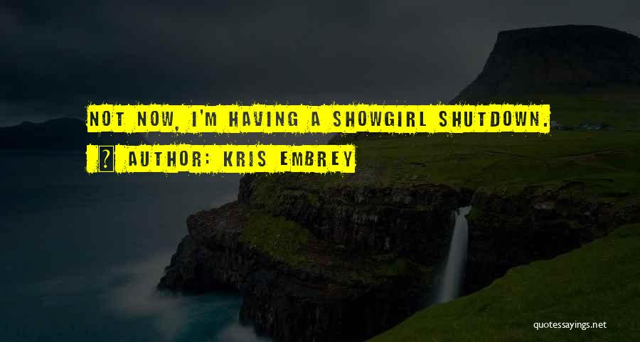 Best Showgirl Quotes By Kris Embrey