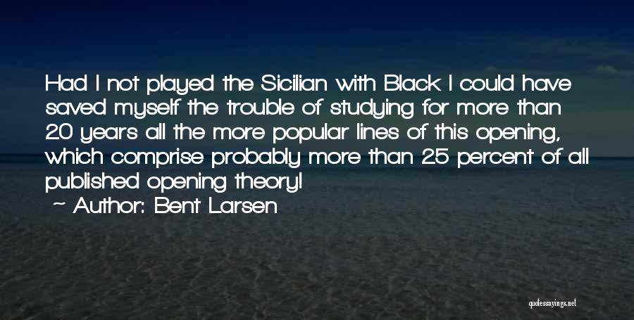 Best Sicilian Quotes By Bent Larsen