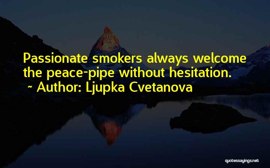 Best Smokers Quotes By Ljupka Cvetanova