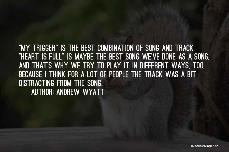 Best Song For Quotes By Andrew Wyatt
