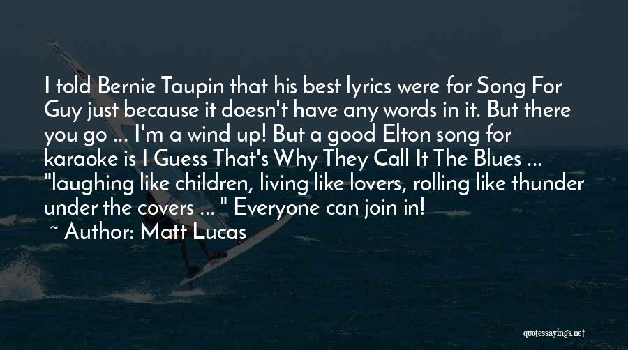Best Song For Quotes By Matt Lucas