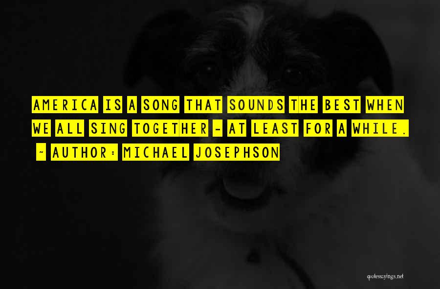 Best Song For Quotes By Michael Josephson