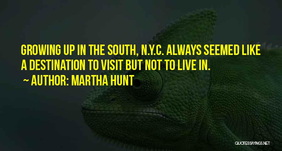 Best South Of Nowhere Quotes By Martha Hunt