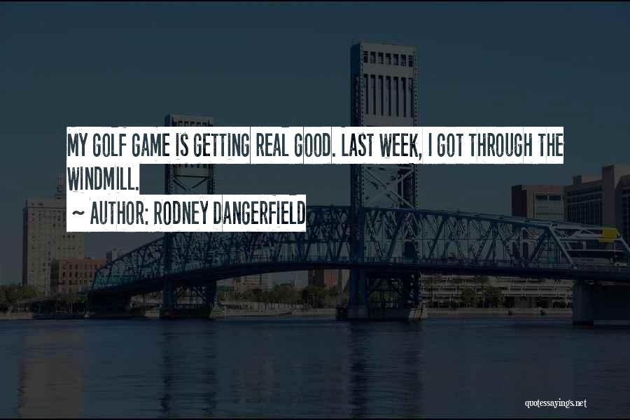 Best Still Game Quotes By Rodney Dangerfield