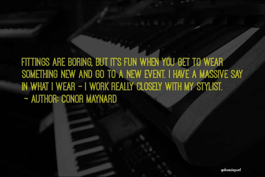 Best Stylist Quotes By Conor Maynard