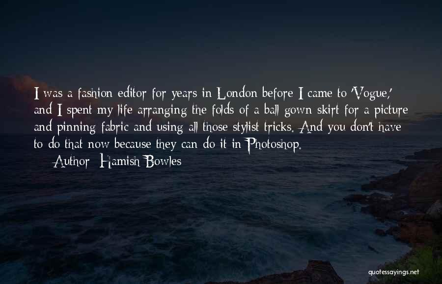 Best Stylist Quotes By Hamish Bowles