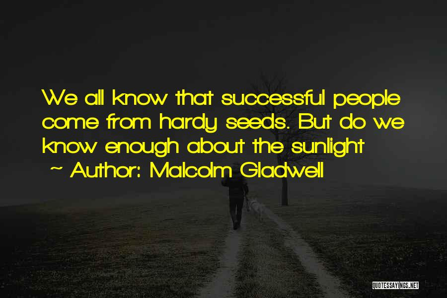 Best Sunlight Quotes By Malcolm Gladwell