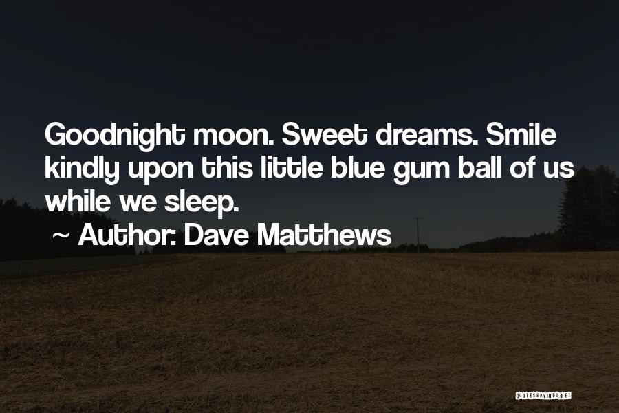 Best Sweet Goodnight Quotes By Dave Matthews