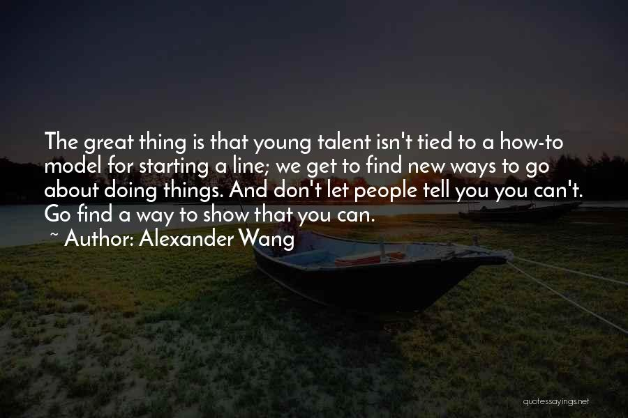 Best Talent Show Quotes By Alexander Wang