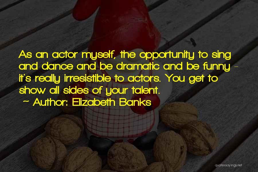 Best Talent Show Quotes By Elizabeth Banks