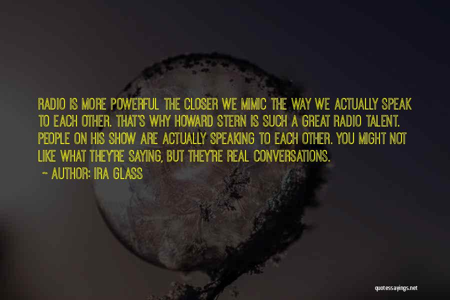 Best Talent Show Quotes By Ira Glass