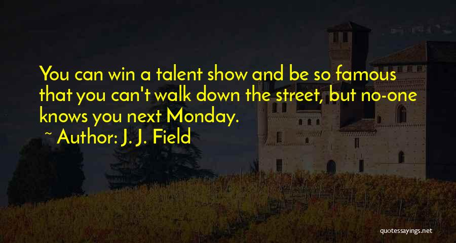 Best Talent Show Quotes By J. J. Field