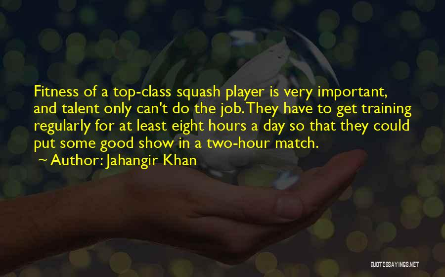 Best Talent Show Quotes By Jahangir Khan