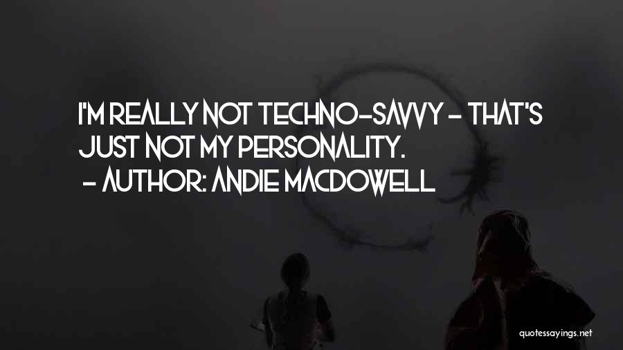 Best Techno Quotes By Andie MacDowell
