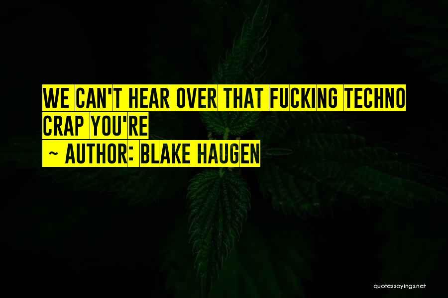 Best Techno Quotes By Blake Haugen