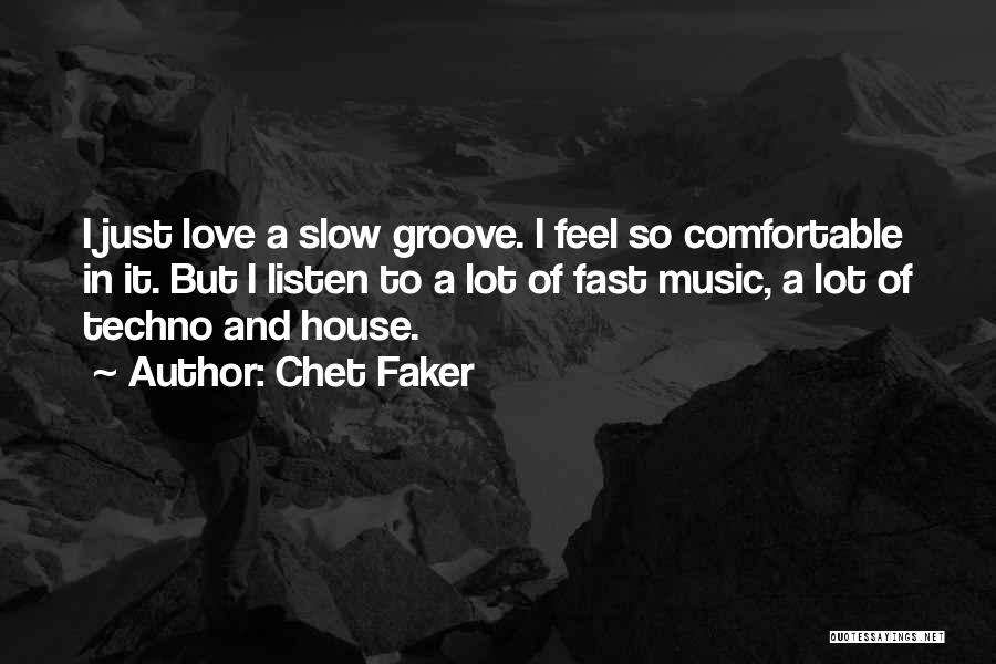 Best Techno Quotes By Chet Faker