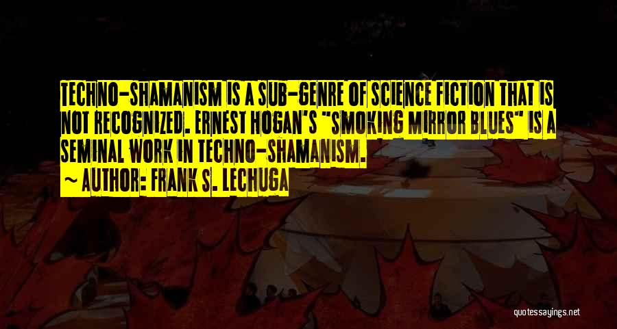 Best Techno Quotes By Frank S. Lechuga
